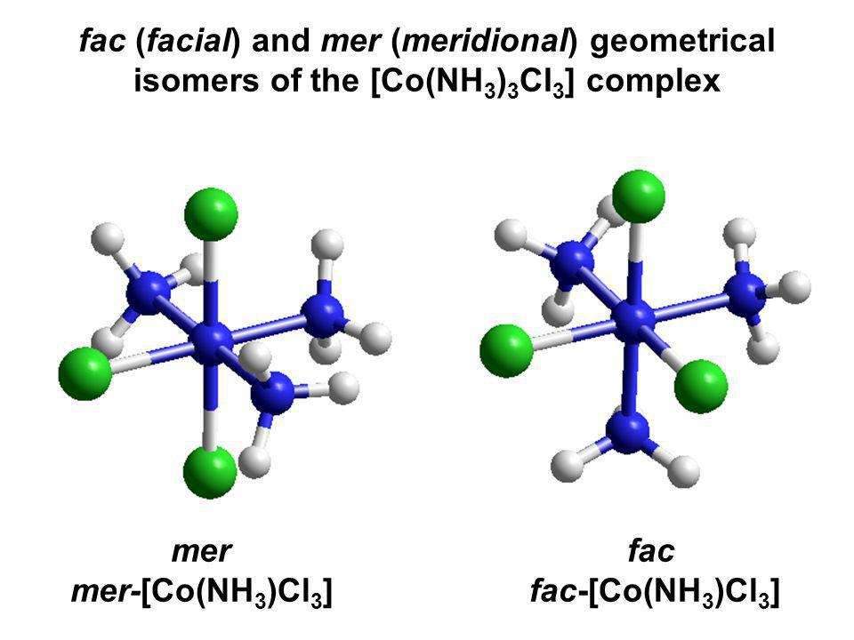 fac (facial) and mer (meridional) geometrical isomers of the [Co(NH3)3Cl3] complex